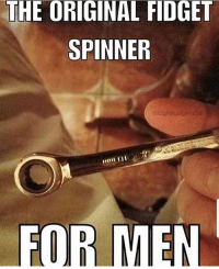 Yusssss dont need those other things: THE ORIGINAL FIDGET  SPINNER  FOR MEN Yusssss dont need those other things