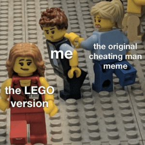 Cheating, Lego, and Meme: the original  mecheating man  meme  the LEGO  version idk what the original meme was called so I called it cheating man