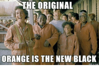 Miss this movie.: THE ORIGINAL  ORANGE IS THE NEW BLACK  made on imgur Miss this movie.