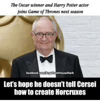 Create Memes: The Oscar winner and Harry Potter actor  joins Game of Thrones next season  facebook  HouseStark  Let's hope he doesn'ttell Cersei  how to create Horcruxes