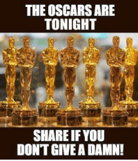 DON'T CARE!: THE OSCARS ARE  TONIGHT  SHARE IFYOU  DONT GIVE A DAMN! DON'T CARE!