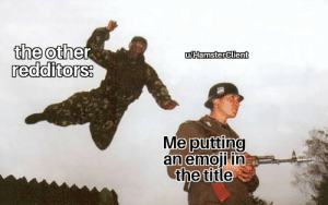 :crying_cat_face:: the other  redditors:  u/Hamsterclient  Me putting  an emoji in  the title :crying_cat_face: