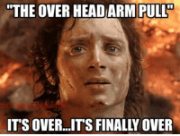 """Its Over Its Finally Over: """"THE OVER HEAD ARM PULL  IT'S OVER...ITS FINALLY OVER"""