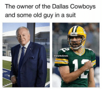 Old Guy: The owner of the Dallas Cowboys  and some old guy in a suit  @GhettoGronk