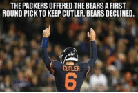 THE PACKERS OFFERED THEBEARSAFIRST  ROUND PICK TO KEEP CUTLER. BEARS DECLINED.  CUTLER NFLMemes nfl bears chicagobears