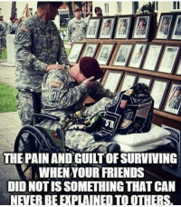 Memes, Ar15, and 🤖: THE PAIN AND GUILTOFSURVIVING  WHEN YOUR FRIENDS  DID NOT IS SOMETHING THAT CAN  NEVERBEEXPLAINEDTO OTHERS. Heroes. Merica USA Military Badass Badassery Guns 2ndAmendment MericaMilitaryPosts AR15 USArmy USMarines USNavy USAirForce USCoastGuard Flag Patriot Veteran Patriotic America American Freedom NavySEALs USMC Tactical Troops Operator