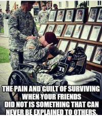 Memes, Patriotic, and Heroes: THE PAIN ANDGUILT OF SURVIVING  WHEN YOUR FRIENDS  DID NOTISSOMETHINGTHAT CAN  NEVERBEE PLAINEDTO OTHERS. Heroes 🙏🇺🇸 Merica USA Military Badass Badassery Guns 2ndAmendment MericaMilitaryPosts AR15 USArmy USMarines USNavy USAirForce USCoastGuard Flag Patriot Veteran Patriotic America American Freedom NavySEALs USMC Tactical Troops Operator
