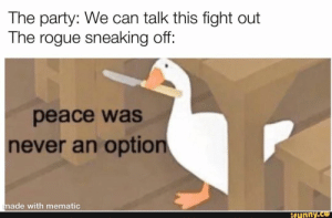 : The party: We can talk this fight out  The rogue sneaking off:  peace was  never an option  made with mematic  ifunny.co