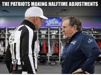 Oh oh lol get ready hahaa: THE PATRIOTS MAKING HALFTIME ADJUSTMENTS  @SportsJokes Oh oh lol get ready hahaa