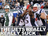 The Patriots played like shit and still beat the Jets, provin  THE JETS REALLY  REALLY SUCK Here's the most honest Patriots Jets headline you will see today: