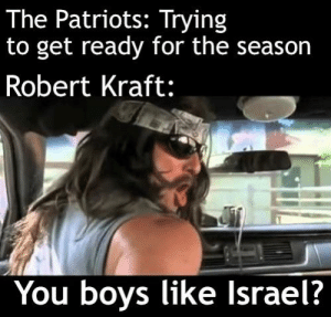 He took them on a trip to Israel over the Summer: The Patriots: Trying  to get ready for the season  Robert Kraft:  You boys like Israel? He took them on a trip to Israel over the Summer