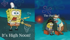 SpongeBob, High Noon, and Push: The Payload  McCree  It's High Noon! When the 2 supports are left to push the payload