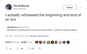 Africa, BlackBerry, and Phone: The Pe@cock  @WoleOdeleye  Follow  I actually witnessed the beginning and end of  an era  UberFactsUberFacts  BlackBerry is shutting down its phone business after 14 years of making handsets.  9:54 PM -16 Oct 2017 from Sandton, South Africa  45,574 Retweets 94,097 Likes Terrys gonna be lonely now