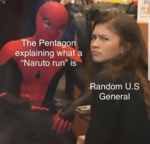"I love that they actually have to tall about this seriously somewhere: The Pentagon  explaining what a  ""Naruto run"" is  Random U.S  General I love that they actually have to tall about this seriously somewhere"