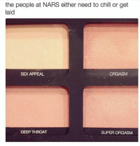 Chill, Deep Throat, and Friends: the people at NARS either need to chill or get  laid  SEX APPEAL  ORGASM  DEEP THROAT  SUPER ORGASM FAVE BLUSHES THO 💯😂🤣 MAKEUPBABBLE FOLLOW ➡@makeupbabble⬅ FOR MORE😂 ➡️TURN ON POST NOTIFICATIONS ⬇TAG FRIENDS