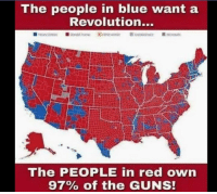 Guns, Memes, and Blue: The people in blue want a  Revolution...  The PEOPLE in red own  97% of the GUNS!
