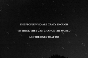 https://iglovequotes.net: THE PEOPLE WHO ARE CRAZY ENOUGH  TO THINK THEY CAN CHANGE THE WORLD  ARE THE ONES THAT DO https://iglovequotes.net