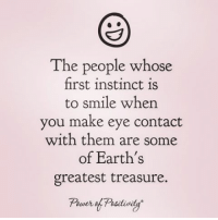 Memes, Smile, and Goodvibes: The people whose  first instinct is  to smile when  you make eye contact  with them are some  of Earth's  greatest treasure.  Positivity 😀😊❤ awakespiritual smile goodvibes