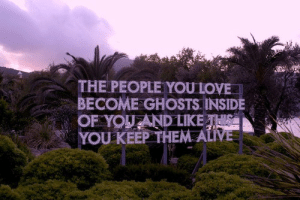 Ali A: THE PEOPLE YOULOVE  BECOME GHOSTS INSIDE  OF YOUAND LIKE  YOU KEEP THEM ALI  A . (