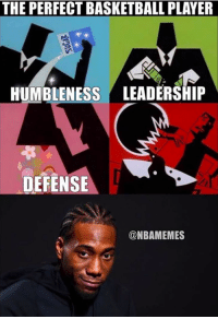 Basketball, Nba, and Kawhi Leonard: THE PERFECT BASKETBALL PLAYER  HUMBLENESS LEADERSHIP  DEFENSE  @NBAMEMES Kawhi Leonard in a nutshell. #Spurs Nation