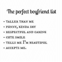 "Beautiful, Cute, and Funny: ""The perfect boyfriend list  TALLER THAN ME  -FUNNY, KINDA SHY  RESPECTFUL AND CARING  -CUTE SMILE  TELLS ME I'M BEAuTIFuL  -ACCEPTS ME. Pl also follow our IG: instagram.com/zodiacs818"