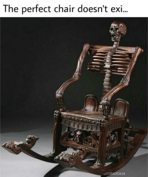 SPOOKY CHAIR!!! SPOOKY CHAIR!!!: The perfect chair doesn't exi..  u/STRADD838 SPOOKY CHAIR!!! SPOOKY CHAIR!!!