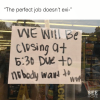 "Humans of Tumblr, Job, and More: ""The perfect job doesn't exi-""  1)  WE WIA Be  closing at  b:30 DVE +D  WO  SEE  MORE"