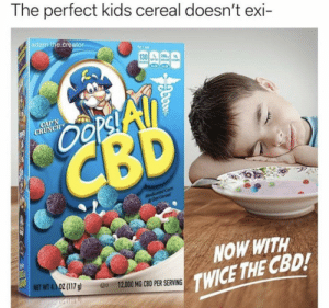 Dank af.: The perfect kids cereal doesn't exi  adam.the.creator  1  130 200 14  Oopsi All  CBD  CAP'N  CRUNCHS  Medicated Com  &Oat Cereol  NOW WITH  TWICE THE CBD!  NET WT 4.1 OZ (117 g  D 12,000 MG CBD PER SERVING  pa Dank af.