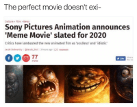 soulless: The perfect movie doesn't exi-  Culture> Film > News  Sony Pictures Animation announces  Meme Movie' slated for 2020  Critics have lambasted the new animated film as 'soulless' and 'idiotic  Iacob Stolworthy i @Iacob-Stol | 3 hours ago i С 2 comments  Click to  The ind  Like