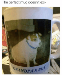 Perfect, Mug, and The: The perfect mug doesn't exi-  GRANDPA's B  0
