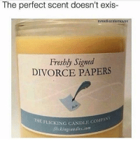 Hype, Memes, and Olive Garden: The perfect scent doesn't exis-  sweetkaratemoves  Freshly Signed  DIVORCE PAPERS  THE  FLICKING CANDLE COMPA  ckingrandles.com  DLE COMPANY  fhiekingiandles.om I think we're getting Olive Garden tomorrow so I'm hype