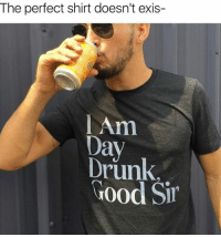 Dank, 🤖, and Weekend: The perfect shirt doesn't exis-  l Am  Day  Drunk.  Good Sir Labor Day Weekend Shirt Sale! 15% OFF with code LABOR15 – Grab one here: bit.ly/ShopBigOK