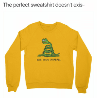 Dank Memes, The Link, and Sweatshirt: The perfect sweatshirt doesn't exis-  DON'T TREAD ON MEMES @dumbshirts has this 🔥 sweatshirt available at the link in their bio - check it out @dumbshirts