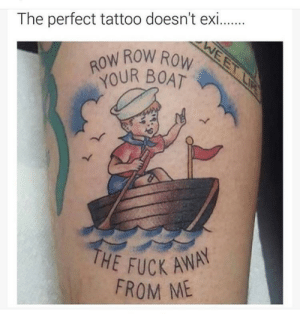 Mood, Forever, and Fuck: The perfect tattoo doesn't exi  OUR B0AT  HE FUCK AN  FROM ME Forever mood