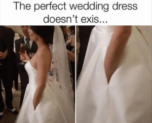 Funny, Memes, and Dress: The perfect wedding dress  doesn't exis... Funny Memes Of The Day 30 Pics
