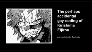 happybakushimaday:  happybakushimaday:  So I made a presentation on Kirishima being gay-coded and the possibility of it being true.critics say it's a good read!  🎉🎊💥BAKUSHIMA DAY UPDATE!💥🎊🎉: The perhaps  accidental  gay-coding of  Kirishim:a  Eijirou  /  2  A presentation by Blackdeku happybakushimaday:  happybakushimaday:  So I made a presentation on Kirishima being gay-coded and the possibility of it being true.critics say it's a good read!  🎉🎊💥BAKUSHIMA DAY UPDATE!💥🎊🎉