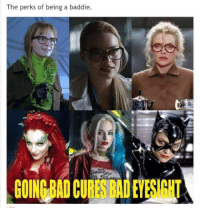 true story: The perks of being a baddie.  GOINGBAD CURES BAD EYESIGHT true story