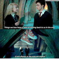 """the things we lose has a way of coming back to us in the end, if not in the way we expect"" -Luna Lovegood, the Order of the Phoenix harrypotter: The PerksOfBeingaWeasley  Things we lose have a way of coming back to us in the end,  ...ifnot always in the way we expect. ""the things we lose has a way of coming back to us in the end, if not in the way we expect"" -Luna Lovegood, the Order of the Phoenix harrypotter"