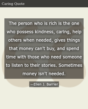 SIZZLE: The person who is rich is the one who possess kindness, caring, help others when needed, gives things that money can't buy, and spend time with those who need someone to listen to their stories. Sometimes money isn't needed.