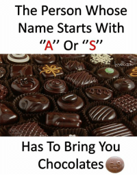"""Tag 😍: The Person Whose  Name Starts With  """"A"""" Or """"S""""  Has To Bring You  Chocolates Tag 😍"""