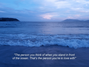 """Stand In: """"The person you think of when you stand in front  of the ocean. That's the person you're in love with"""""""