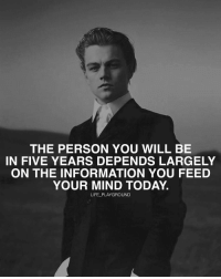 Memes, 🤖, and The Informant: THE PERSON YOU WILL BE  IN FIVE YEARS DEPENDS LARGELY  ON THE INFORMATION YOU FEED  YOUR MIND TODAY.  LIFE PLAYGROUND Read books, write more, learn more and surround yourself with great people. Agree? Double tap 👊🏽👊🏽