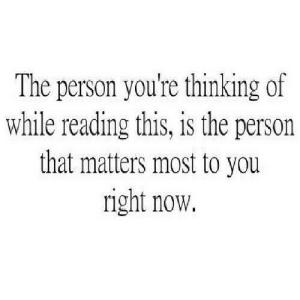 https://iglovequotes.net/: The person you're thinking of  while reading this, is the person  that matters most to you  right now. https://iglovequotes.net/