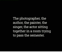 Memes, 🤖, and Log: The photographer, the  author, the painter, the  singer, the actor sitting  together in a room trying  to pass the semester. Mahaan log..😂😂 rvcjinsta
