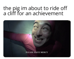 Im sorry little one: the pig im about to ride off  a cliff for an achievement  PLEASE HAVE MERCY Im sorry little one