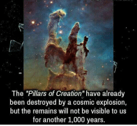 "Been, Another, and Creation: The ""Pillars of Creation"" have already  been destroyed by a cosmic explosion,  but the remains will not be visible to us  for another 1,000 years. https://t.co/zGt6w3DX79"