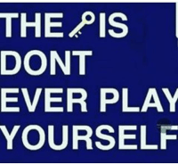 GM: THE  PIS  DONT  EVER PLAY  YOURSELF GM