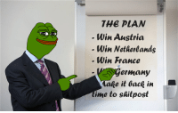 Dank, Netherlands, and Austria: THE PLAN  Win Austria  Win Netherlands  Win France  ermany  Make it back in  ime to shit post We won the meme war for America, but it's not over yet...