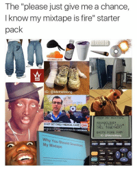 """I'm on SoundCloud homie, check me out 🔥 @mememang: The """"please just give me a chance,  I know my mixtape is fire"""" starter  pack  SOUNDCLOUD  IG: @Meme Mang  PEEP MV MIX TAPE  D NOT GET TIMELY MEDICAL CARE  TITIV KILLA  CINE  (ALL TOGETHER  SHITS FIRE FAM  IG: @MemeMang  Why should Download  You My Mixtape  ALOCK  STAT  and follow me on social meda  A ANGLE  DRAW C I'm on SoundCloud homie, check me out 🔥 @mememang"""