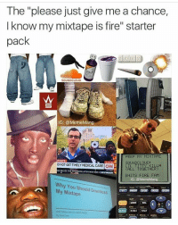 """Don't sleep on me bro"" ""I swear imma blow up"": The ""please just give me a chance,  know my mixtape is fire"" starter  pack  SOUNDCLOUD  IG: @Meme Mang  PEEP MY MIXTAPE  TESTS  OUNDCLOUD:  D NOT GET TIMELY MEDICAL CARE  CRN  CALL TOGETHER)  SHITS FIRE FAM  IG: Meme Mang  Why You Should Download  My Mixtape  ALOCK  UST  STAT  d follow me on sooalmeda  DRAW C ""Don't sleep on me bro"" ""I swear imma blow up"""